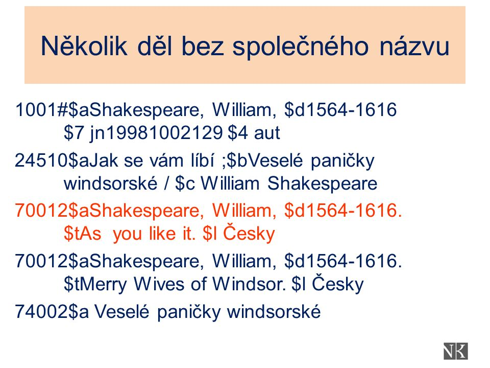 Několik děl bez společného názvu 1001#$aShakespeare, William, $d1564-1616 $7 jn19981002129 $4 aut 24510$aJak se vám líbí ;$bVeselé paničky windsorské / $c William Shakespeare 70012$aShakespeare, William, $d1564-1616.