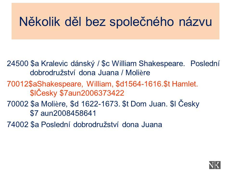Několik děl bez společného názvu 24500 $a Kralevic dánský / $c William Shakespeare.