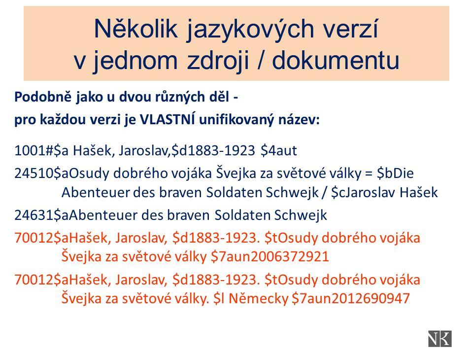 Několik jazykových verzí v jednom zdroji / dokumentu Podobně jako u dvou různých děl - pro každou verzi je VLASTNÍ unifikovaný název: 1001#$a Hašek, J