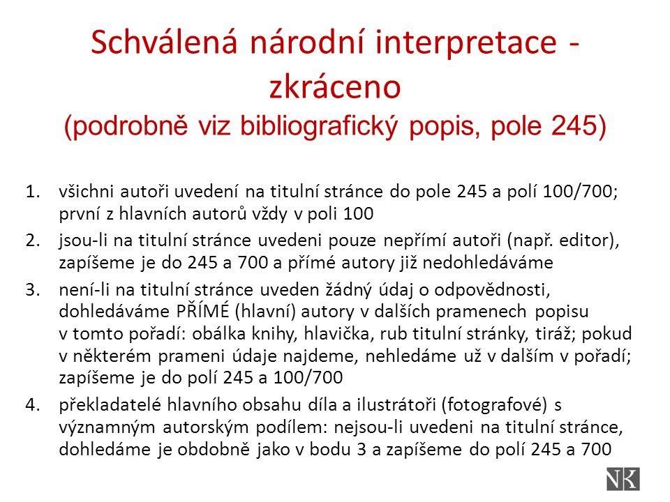 Schválená národní interpretace - zkráceno (podrobně viz bibliografický popis, pole 245) 1.všichni autoři uvedení na titulní stránce do pole 245 a polí