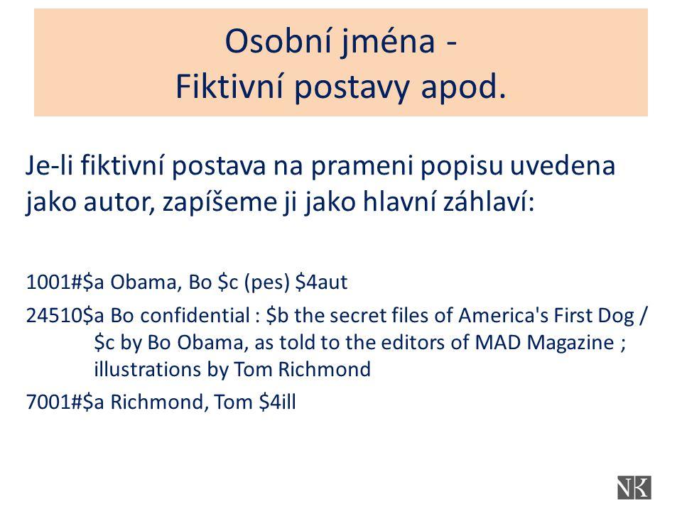 Osobní jména - Fiktivní postavy apod. Je-li fiktivní postava na prameni popisu uvedena jako autor, zapíšeme ji jako hlavní záhlaví: 1001#$a Obama, Bo