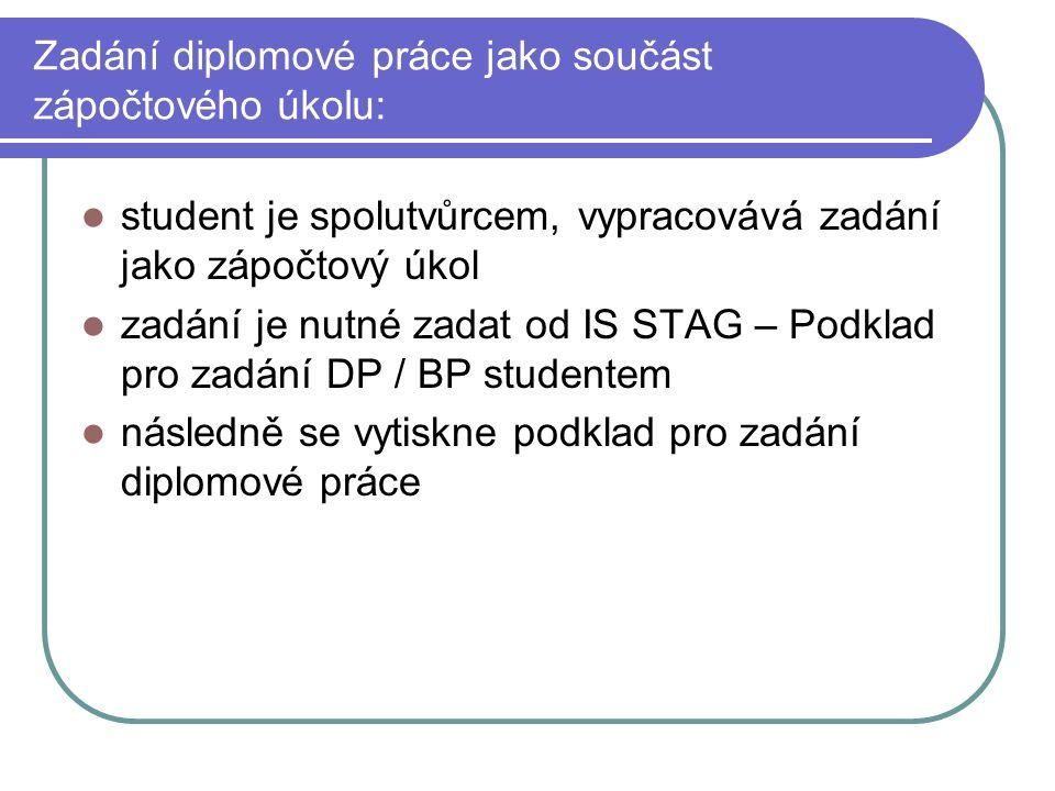 Zadání diplomové práce jako součást zápočtového úkolu: student je spolutvůrcem, vypracovává zadání jako zápočtový úkol zadání je nutné zadat od IS STAG – Podklad pro zadání DP / BP studentem následně se vytiskne podklad pro zadání diplomové práce