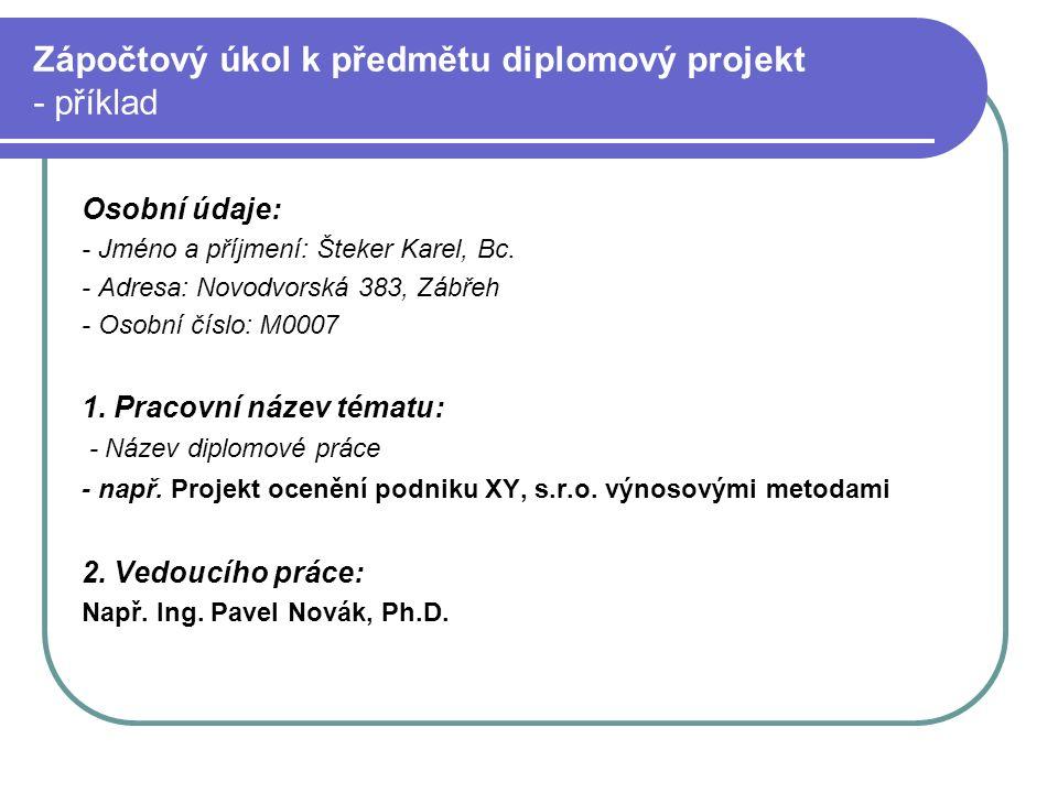 Zápočtový úkol k předmětu diplomový projekt - příklad Osobní údaje: - Jméno a příjmení: Šteker Karel, Bc.
