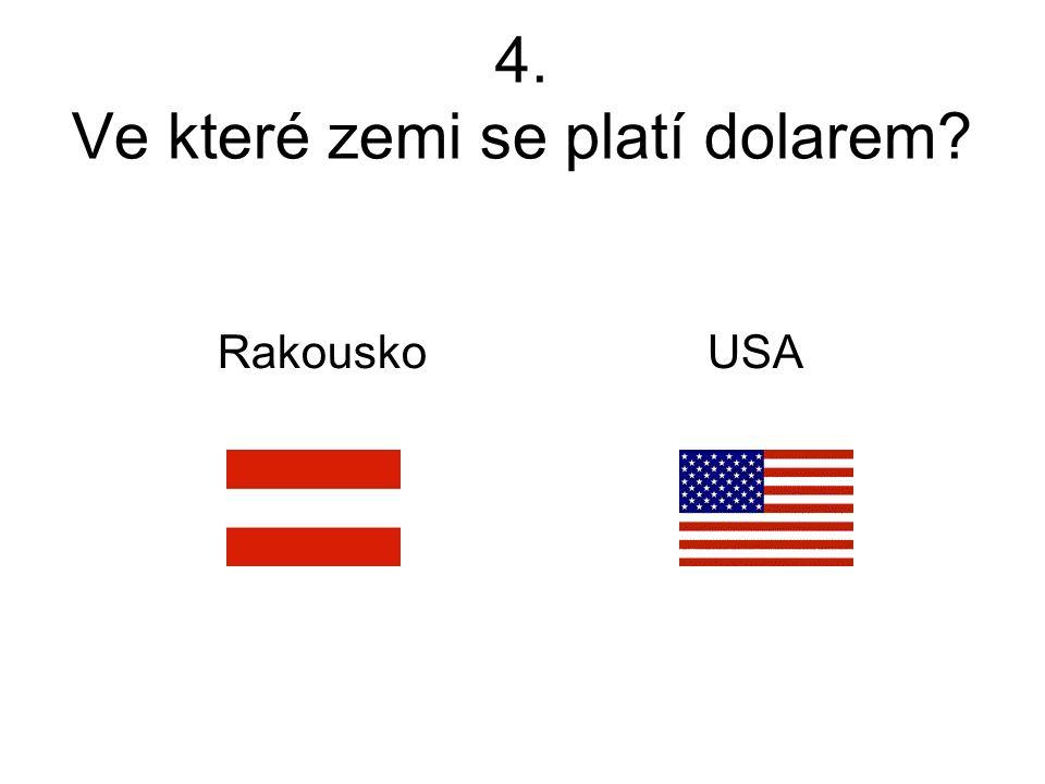 4. Ve které zemi se platí dolarem Rakousko USA