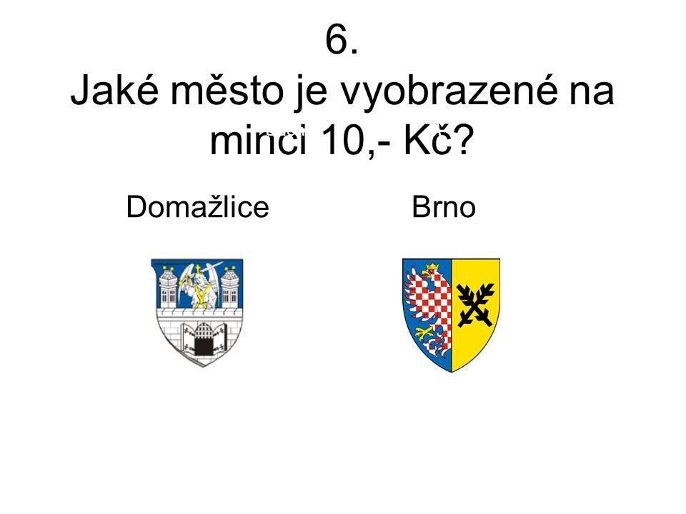 6. Jaké město je vyobrazené na minci 10,- Kč Důchod M Domažlice Brno