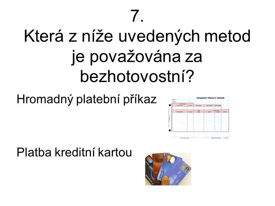 7. Která z níže uvedených metod je považována za bezhotovostní.