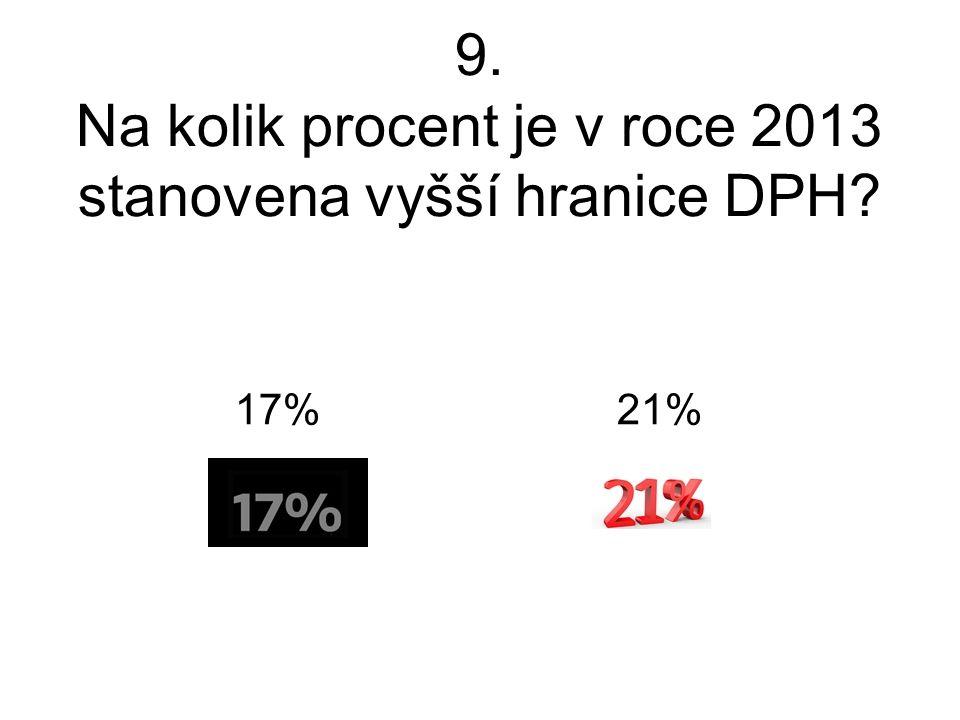 9. Na kolik procent je v roce 2013 stanovena vyšší hranice DPH 17% 21%
