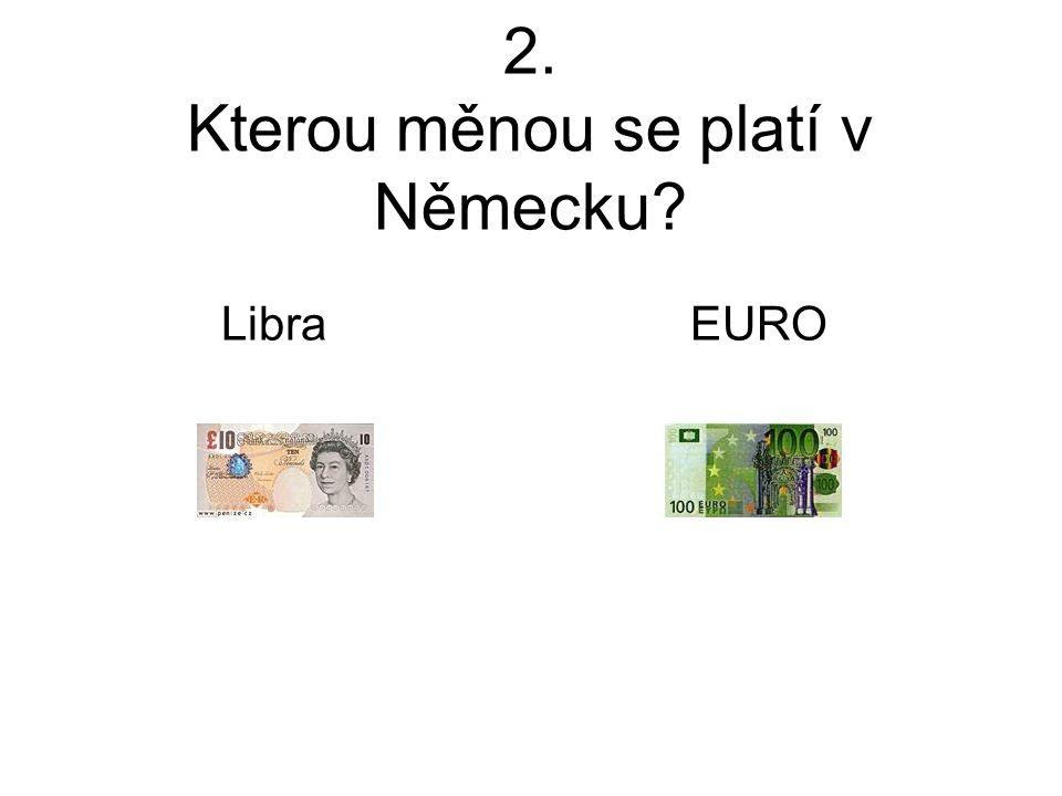 2. Kterou měnou se platí v Německu Libra EURO
