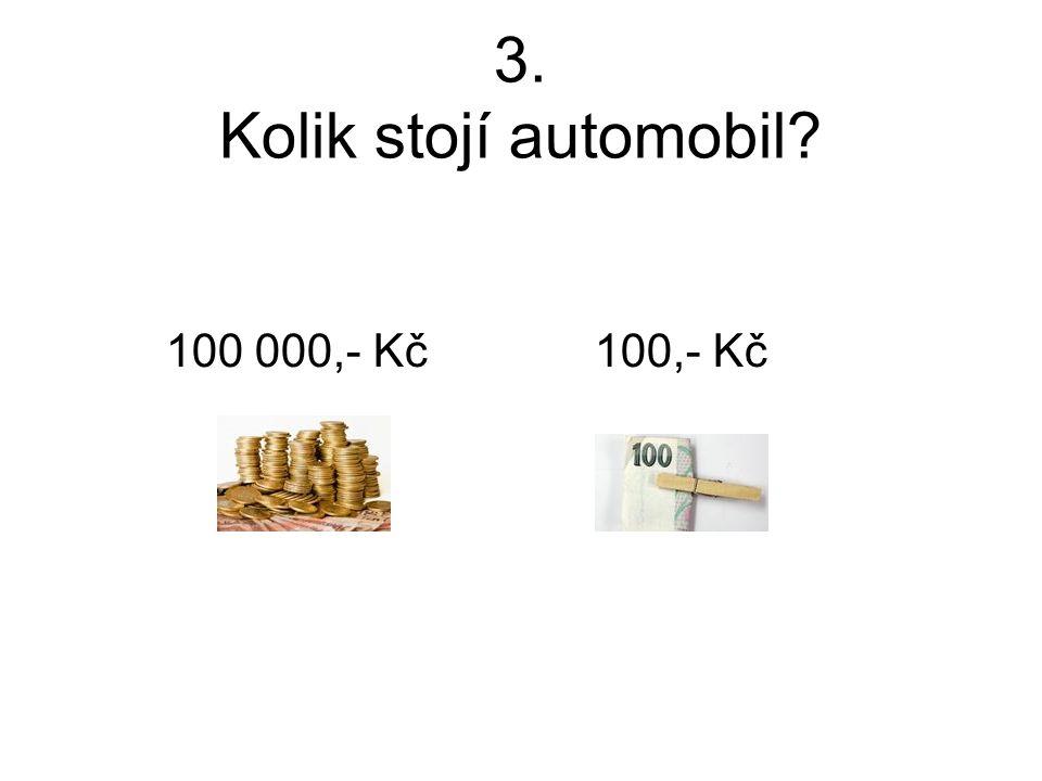 3. Kolik stojí automobil? 100 000,- Kč 100,- Kč