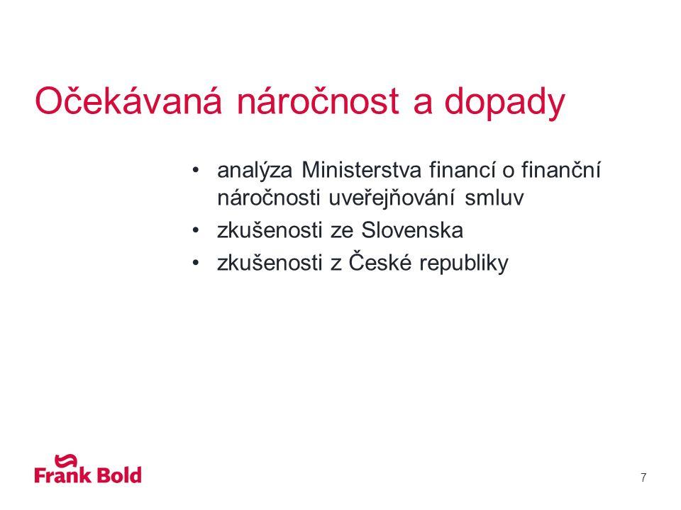 Očekávaná náročnost a dopady analýza Ministerstva financí o finanční náročnosti uveřejňování smluv zkušenosti ze Slovenska zkušenosti z České republiky 7