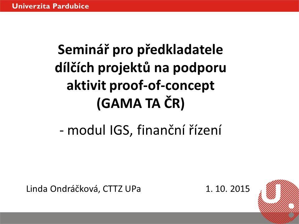 Seminář pro předkladatele dílčích projektů na podporu aktivit proof-of-concept (GAMA TA ČR) - modul IGS, finanční řízení Linda Ondráčková, CTTZ UPa1.