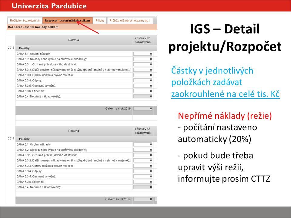 IGS – Detail projektu/Rozpočet Nepřímé náklady (režie) - počítání nastaveno automaticky (20%) - pokud bude třeba upravit výši režií, informujte prosím CTTZ Částky v jednotlivých položkách zadávat zaokrouhlené na celé tis.