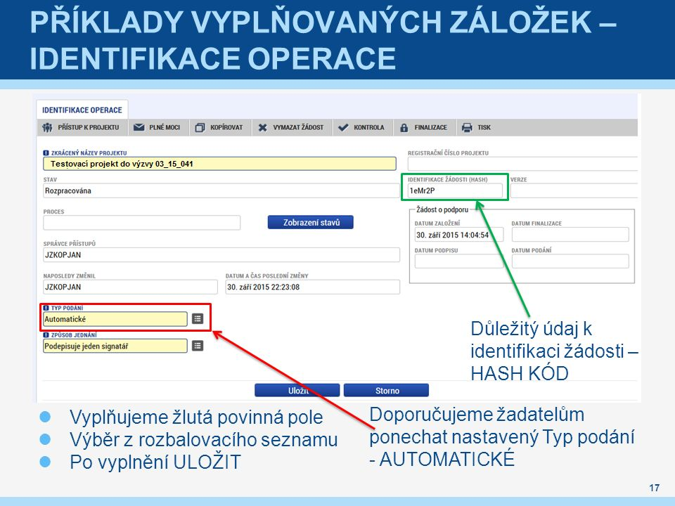 PŘÍKLADY VYPLŇOVANÝCH ZÁLOŽEK – IDENTIFIKACE OPERACE Vyplňujeme žlutá povinná pole Výběr z rozbalovacího seznamu Po vyplnění ULOŽIT 17 Důležitý údaj k identifikaci žádosti – HASH KÓD Doporučujeme žadatelům ponechat nastavený Typ podání - AUTOMATICKÉ