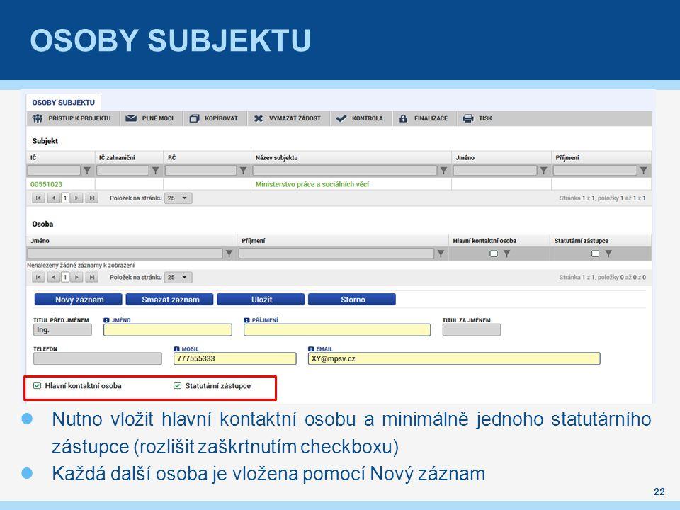 OSOBY SUBJEKTU Nutno vložit hlavní kontaktní osobu a minimálně jednoho statutárního zástupce (rozlišit zaškrtnutím checkboxu) Každá další osoba je vložena pomocí Nový záznam 22