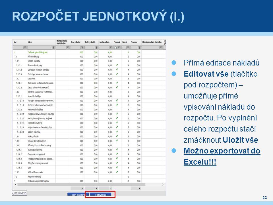ROZPOČET JEDNOTKOVÝ (I.) 23 Přímá editace nákladů Editovat vše (tlačítko pod rozpočtem) – umožňuje přímé vpisování nákladů do rozpočtu.
