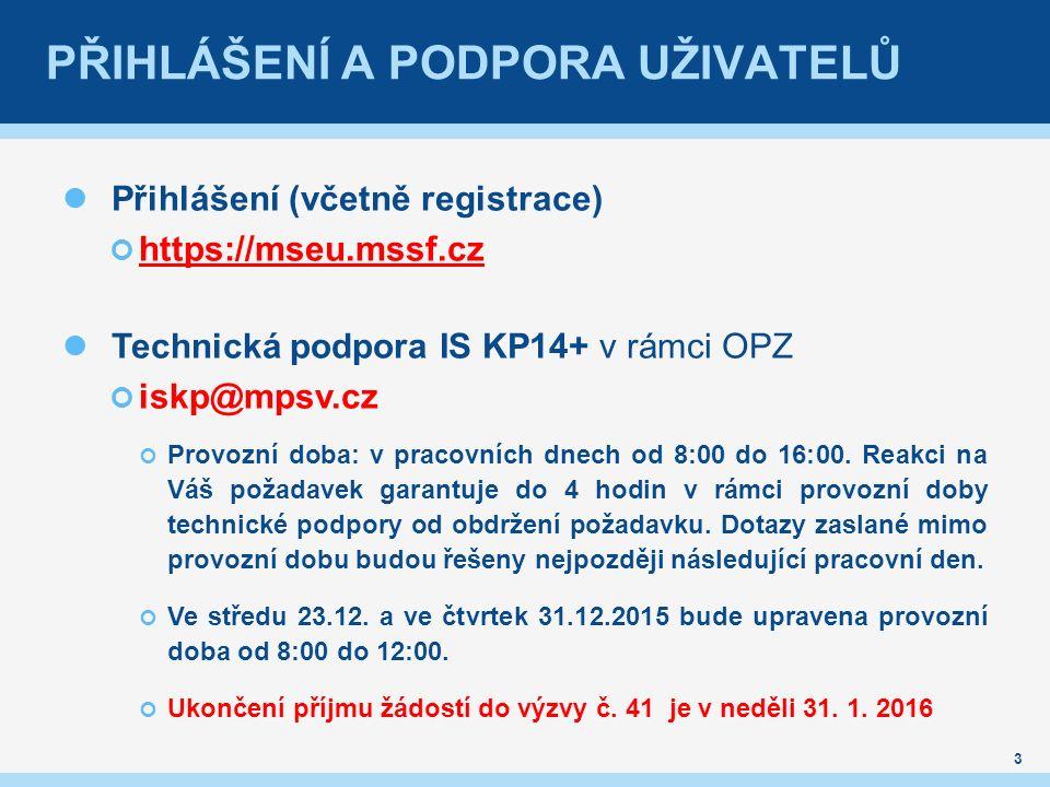 PŘIHLÁŠENÍ A PODPORA UŽIVATELŮ 3 Přihlášení (včetně registrace) https://mseu.mssf.cz Technická podpora IS KP14+ v rámci OPZ iskp@mpsv.cz Provozní doba: v pracovních dnech od 8:00 do 16:00.