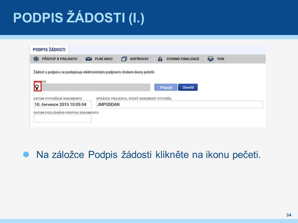 PODPIS ŽÁDOSTI (I.) 34 Na záložce Podpis žádosti klikněte na ikonu pečeti.
