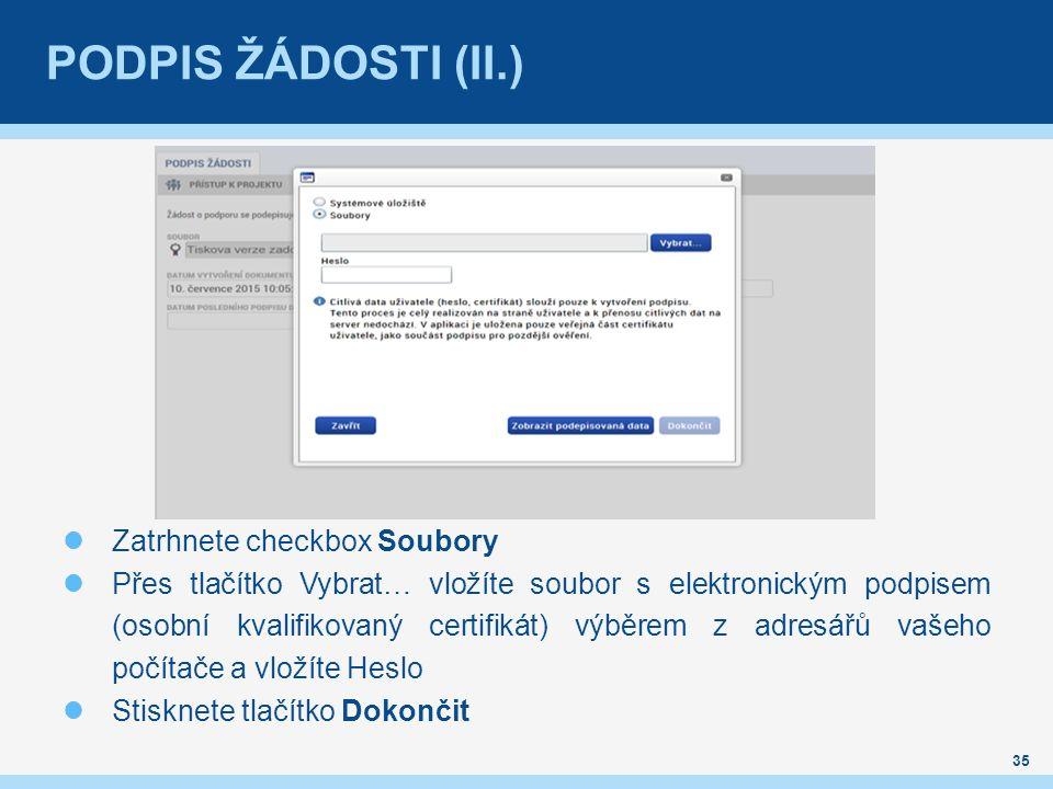PODPIS ŽÁDOSTI (II.) Zatrhnete checkbox Soubory Přes tlačítko Vybrat… vložíte soubor s elektronickým podpisem (osobní kvalifikovaný certifikát) výběrem z adresářů vašeho počítače a vložíte Heslo Stisknete tlačítko Dokončit 35