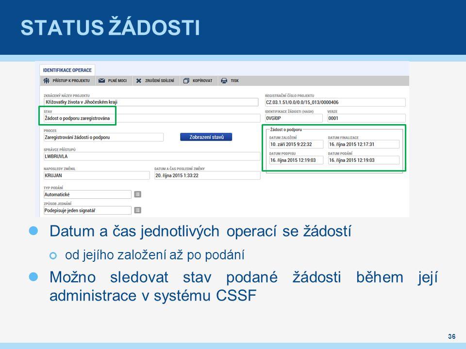 STATUS ŽÁDOSTI Datum a čas jednotlivých operací se žádostí od jejího založení až po podání Možno sledovat stav podané žádosti během její administrace v systému CSSF 36