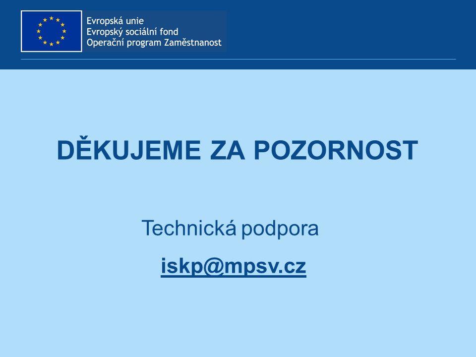 DĚKUJEME ZA POZORNOST Technická podpora iskp@mpsv.cz