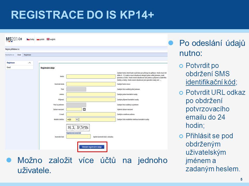 REGISTRACE DO IS KP14+ 5 Po odeslání údajů nutno: Potvrdit po obdržení SMS identifikační kód; Potvrdit URL odkaz po obdržení potvrzovacího emailu do 24 hodin; Přihlásit se pod obdrženým uživatelským jménem a zadaným heslem.