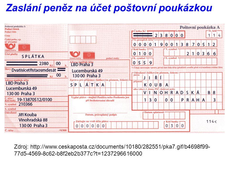 Zdroj: http://www.ceskaposta.cz/documents/10180/282551/pka7.gif/b4698f99- 77d5-4569-8c62-b8f2eb2b377c t=1237296616000 Zaslání peněz na účet poštovní poukázkou