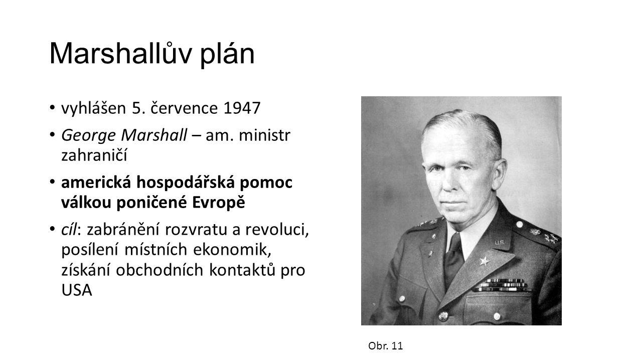 Marshallův plán vyhlášen 5. července 1947 George Marshall – am. ministr zahraničí americká hospodářská pomoc válkou poničené Evropě cíl: zabránění roz