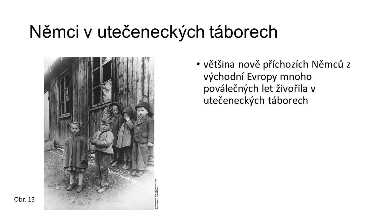 Němci v utečeneckých táborech většina nově příchozích Němců z východní Evropy mnoho poválečných let živořila v utečeneckých táborech Obr. 13