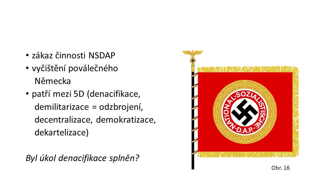 zákaz činnosti NSDAP vyčištění poválečného Německa patří mezi 5D (denacifikace, demilitarizace = odzbrojení, decentralizace, demokratizace, dekartelizace) Byl úkol denacifikace splněn.