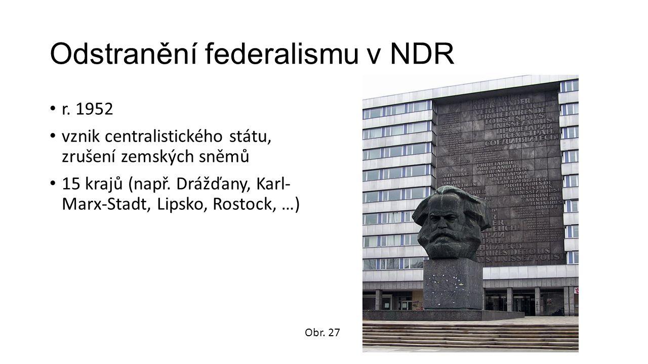 Odstranění federalismu v NDR r. 1952 vznik centralistického státu, zrušení zemských sněmů 15 krajů (např. Drážďany, Karl- Marx-Stadt, Lipsko, Rostock,
