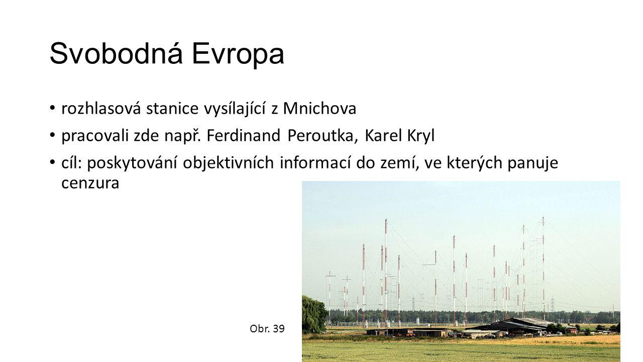 Svobodná Evropa rozhlasová stanice vysílající z Mnichova pracovali zde např. Ferdinand Peroutka, Karel Kryl cíl: poskytování objektivních informací do