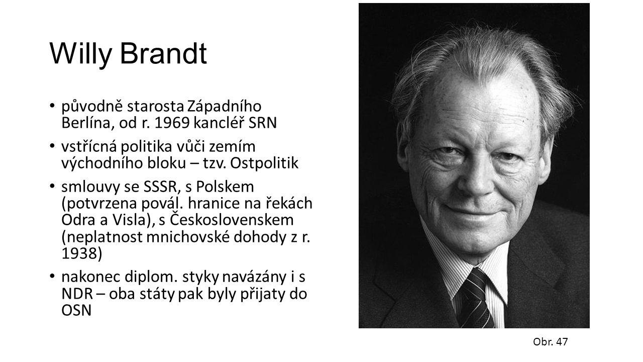 Willy Brandt původně starosta Západního Berlína, od r. 1969 kancléř SRN vstřícná politika vůči zemím východního bloku – tzv. Ostpolitik smlouvy se SSS