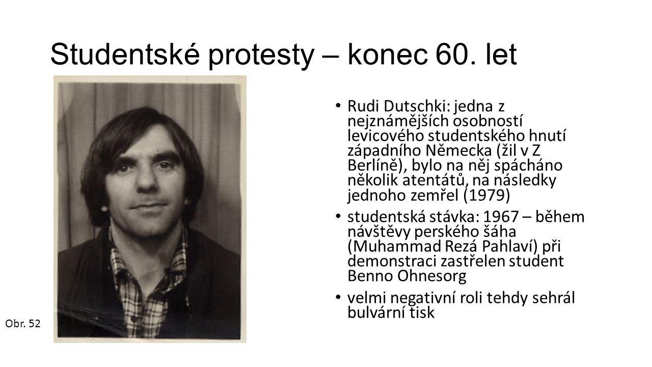 Studentské protesty – konec 60. let Rudi Dutschki: jedna z nejznámějších osobností levicového studentského hnutí západního Německa (žil v Z Berlíně),