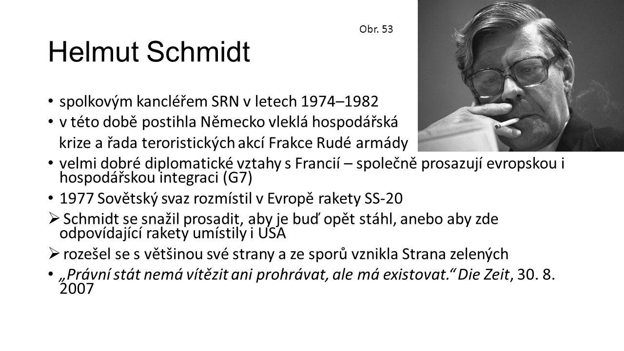 """Helmut Schmidt spolkovým kancléřem SRN v letech 1974–1982 v této době postihla Německo vleklá hospodářská krize a řada teroristických akcí Frakce Rudé armády velmi dobré diplomatické vztahy s Francií – společně prosazují evropskou i hospodářskou integraci (G7) 1977 Sovětský svaz rozmístil v Evropě rakety SS-20  Schmidt se snažil prosadit, aby je buď opět stáhl, anebo aby zde odpovídající rakety umístily i USA  rozešel se s většinou své strany a ze sporů vznikla Strana zelených """"Právní stát nemá vítězit ani prohrávat, ale má existovat. Die Zeit, 30."""