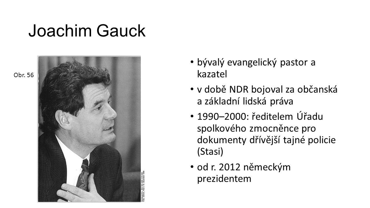 Joachim Gauck bývalý evangelický pastor a kazatel v době NDR bojoval za občanská a základní lidská práva 1990–2000: ředitelem Úřadu spolkového zmocněnce pro dokumenty dřívější tajné policie (Stasi) od r.