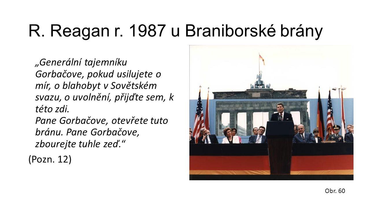 """R. Reagan r. 1987 u Braniborské brány """"Generální tajemníku Gorbačove, pokud usilujete o mír, o blahobyt v Sovětském svazu, o uvolnění, přijďte sem, k"""