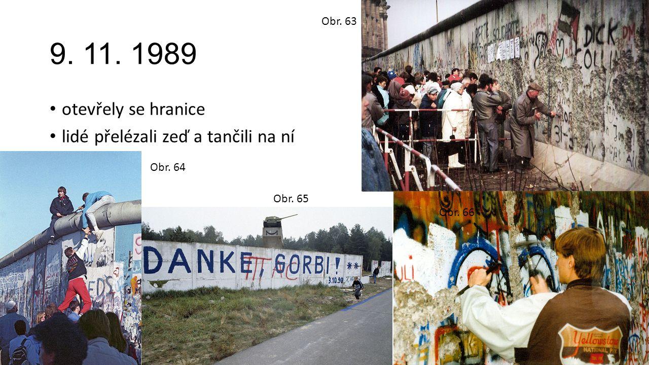 9. 11. 1989 otevřely se hranice lidé přelézali zeď a tančili na ní Obr. 63 Obr. 64 Obr. 65 Obr. 66