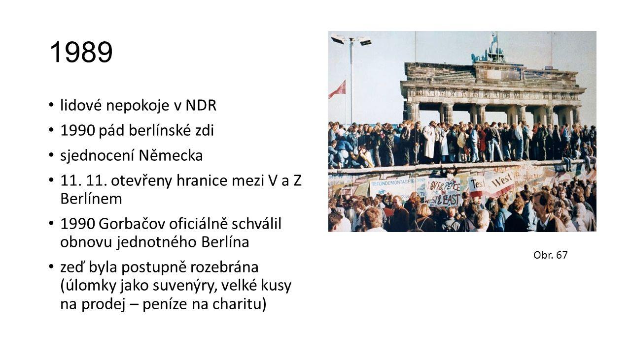 1989 lidové nepokoje v NDR 1990 pád berlínské zdi sjednocení Německa 11. 11. otevřeny hranice mezi V a Z Berlínem 1990 Gorbačov oficiálně schválil obn