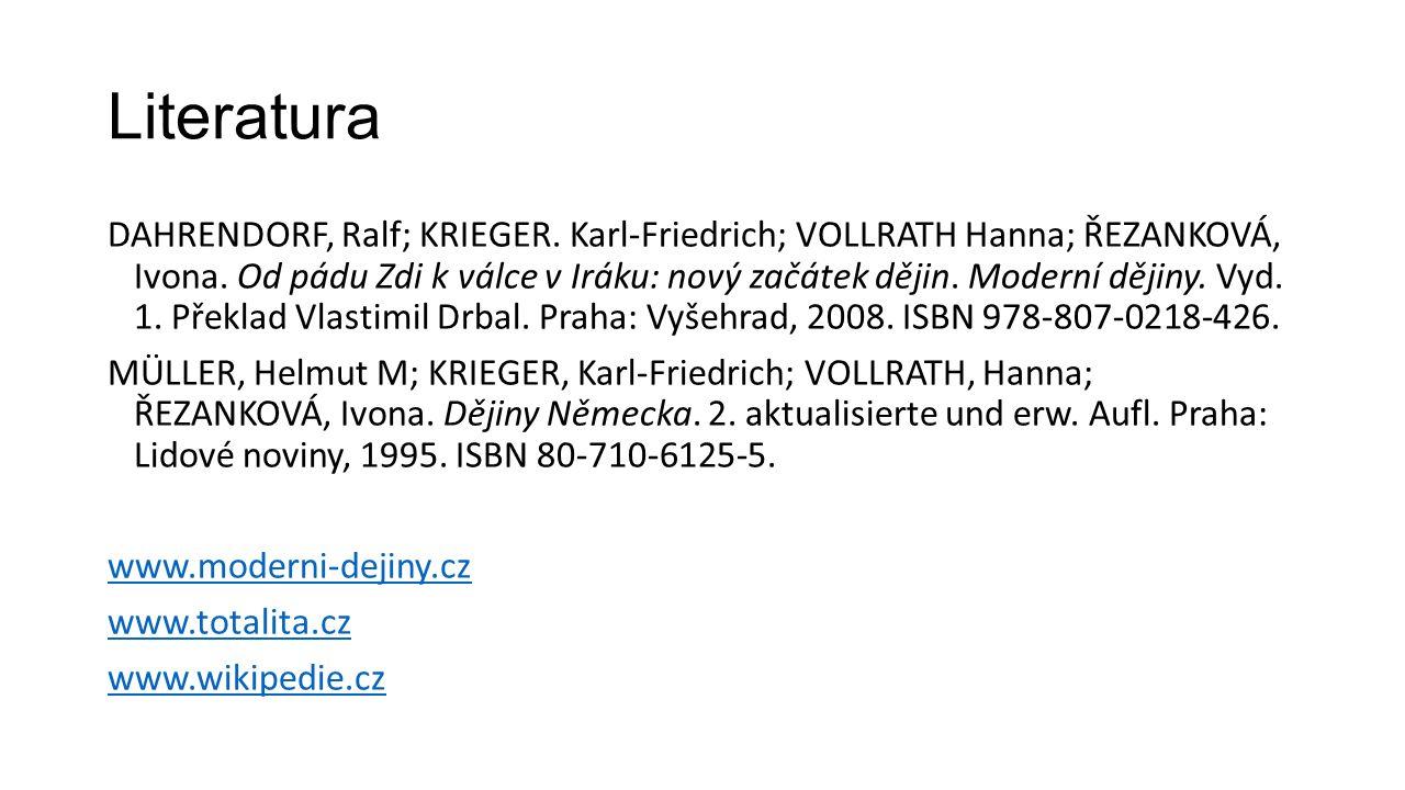 Literatura DAHRENDORF, Ralf; KRIEGER. Karl-Friedrich; VOLLRATH Hanna; ŘEZANKOVÁ, Ivona. Od pádu Zdi k válce v Iráku: nový začátek dějin. Moderní dějin