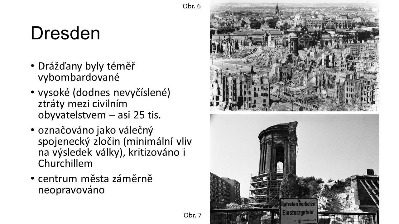 Dresden Drážďany byly téměř vybombardované vysoké (dodnes nevyčíslené) ztráty mezi civilním obyvatelstvem – asi 25 tis. označováno jako válečný spojen