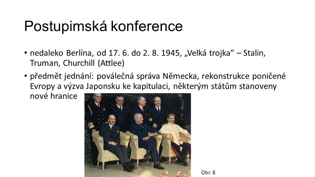 """Postupimská konference nedaleko Berlína, od 17. 6. do 2. 8. 1945, """"Velká trojka"""" – Stalin, Truman, Churchill (Attlee) předmět jednání: poválečná správ"""