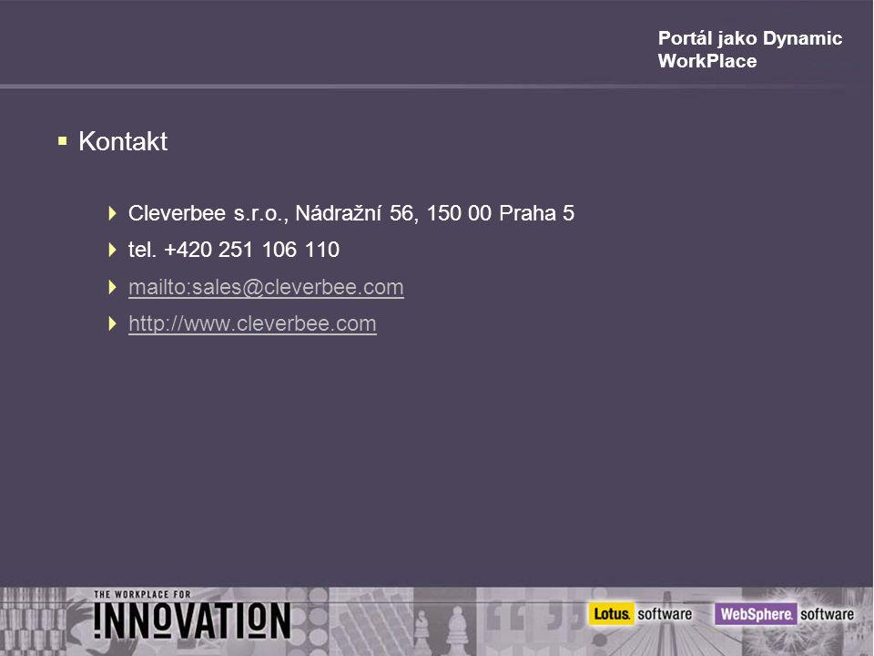 Portál jako Dynamic WorkPlace  Kontakt  Cleverbee s.r.o., Nádražní 56, 150 00 Praha 5  tel. +420 251 106 110  mailto:sales@cleverbee.com mailto:sa