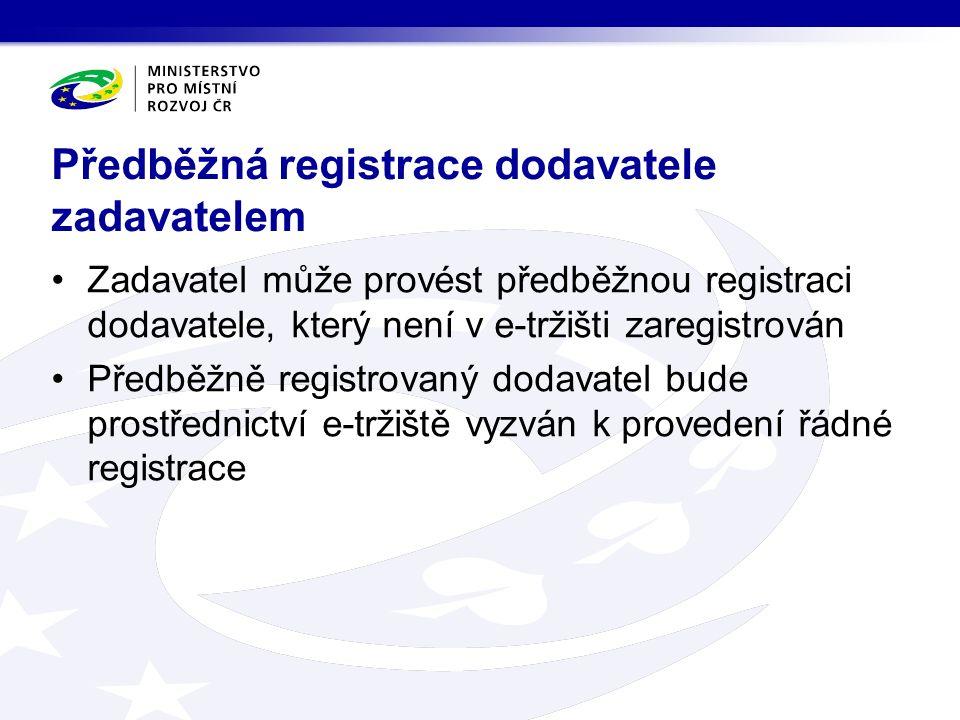 Zadavatel může provést předběžnou registraci dodavatele, který není v e-tržišti zaregistrován Předběžně registrovaný dodavatel bude prostřednictví e-tržiště vyzván k provedení řádné registrace Předběžná registrace dodavatele zadavatelem