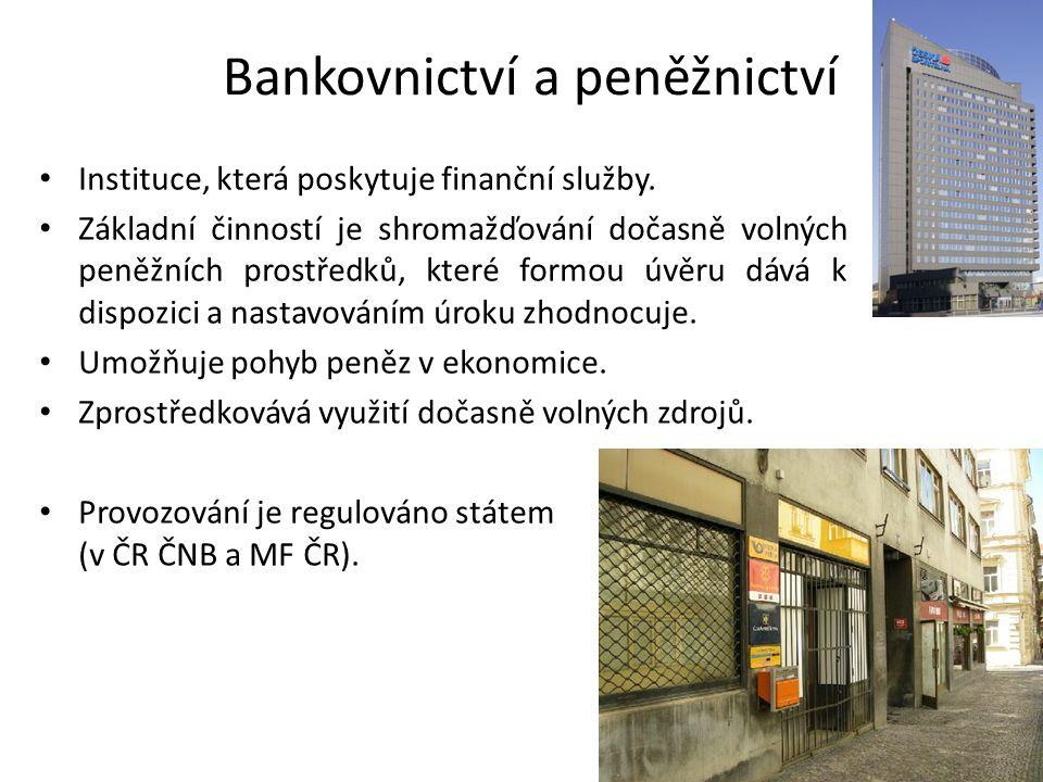 Bankovnictví a peněžnictví Instituce, která poskytuje finanční služby. Základní činností je shromažďování dočasně volných peněžních prostředků, které