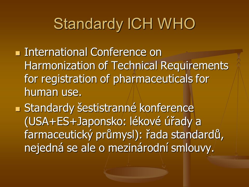 Standardy ICH WHO International Conference on Harmonization of Technical Requirements for registration of pharmaceuticals for human use. International
