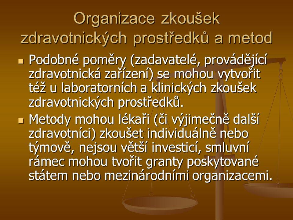 Organizace zkoušek zdravotnických prostředků a metod Podobné poměry (zadavatelé, provádějící zdravotnická zařízení) se mohou vytvořit též u laboratorních a klinických zkoušek zdravotnických prostředků.