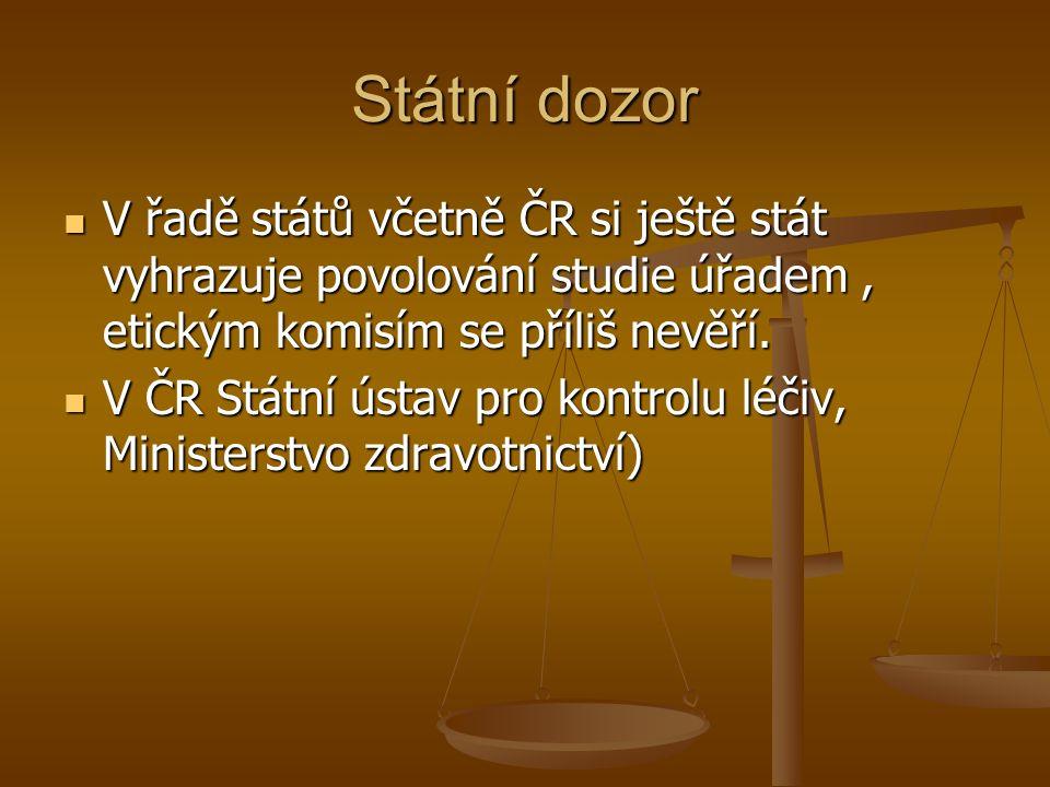 Státní dozor V řadě států včetně ČR si ještě stát vyhrazuje povolování studie úřadem, etickým komisím se příliš nevěří.
