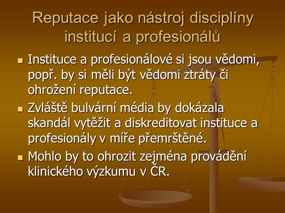 Reputace jako nástroj disciplíny institucí a profesionálů Instituce a profesionálové si jsou vědomi, popř.