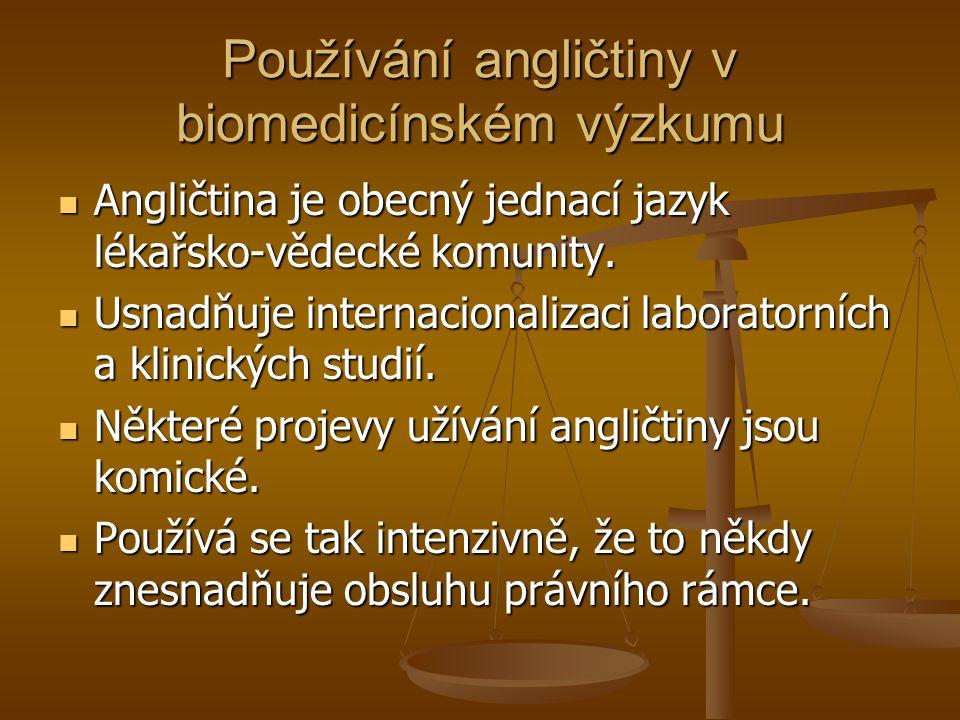 Používání angličtiny v biomedicínském výzkumu Angličtina je obecný jednací jazyk lékařsko-vědecké komunity.