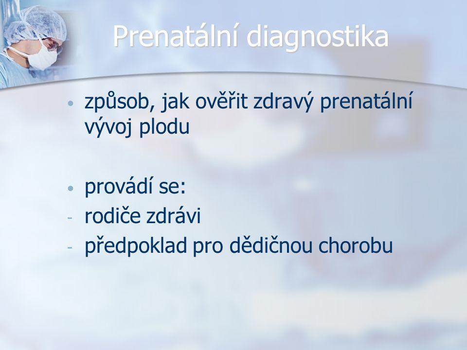 Prenatální diagnostika způsob, jak ověřit zdravý prenatální vývoj plodu provádí se: - - rodiče zdrávi - - předpoklad pro dědičnou chorobu